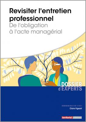 Revisiter l'entretien professionnel - De l'obligation à l'acte managérial