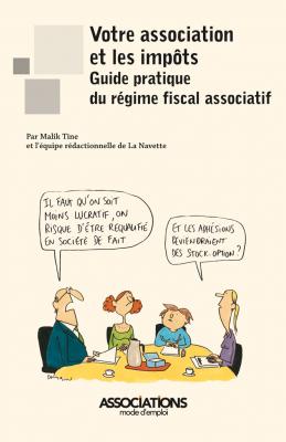 Votre association et les impôts : guide pratique du régime fiscal associatif