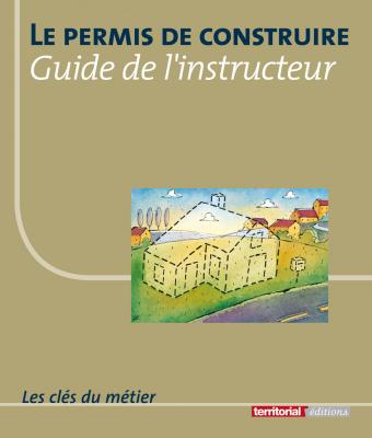 Le permis de construire - Guide de l'instructeur