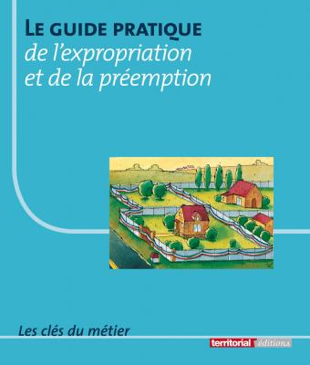 Le guide pratique de l'expropriation et de la préemption