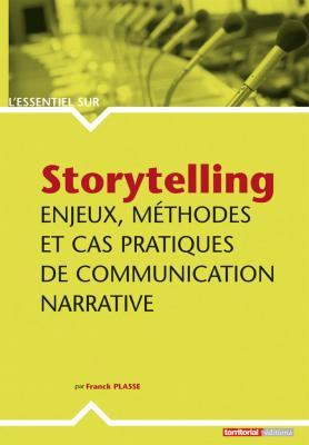 Storytelling - Enjeux, méthodes et cas pratiques de communication narrative