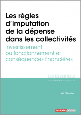 Investissement / fonctionnement : les règles d'imputation de la dépense et leurs conséquences financières