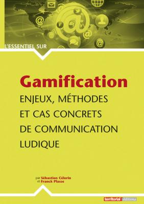Gamification - Enjeux, méthodes et cas concrets de communication ludique