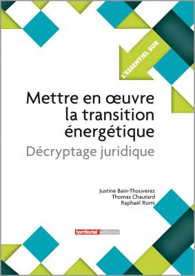 Mettre en oeuvre la transition énergétique - Décryptage juridique