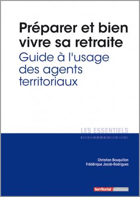 Préparer et bien vivre sa retraite - Guide à l'usage des agents territoriaux