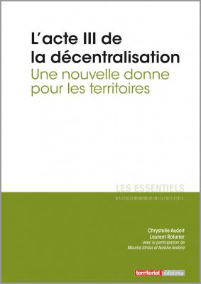 L'acte III de la décentralisation - Une nouvelle donne pour les territoires