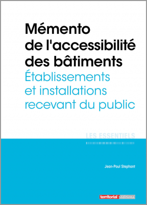 Mémento de l'accessibilité des bâtiments - Établissements et installations recevant du public