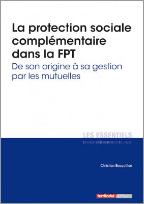 La protection sociale complémentaire dans la FPT - De son origine à sa gestion par les mutuelles
