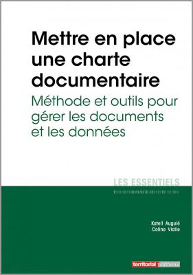 Mettre en place une charte documentaire - Méthode et outils pour gérer les documents et les données
