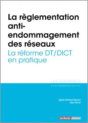 La règlementation anti-endommagement des réseaux - La réforme DT/DICT en pratique