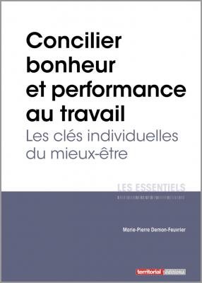 Concilier bonheur et performance au travail - Les clés individuelles du mieux-être