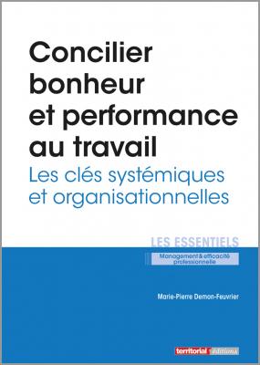 Concilier bonheur et performance au travail - Les clés systémiques et organisationnelles
