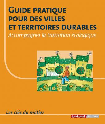 Guide pratique pour des villes et territoires durables - Accompagner la transition écologique