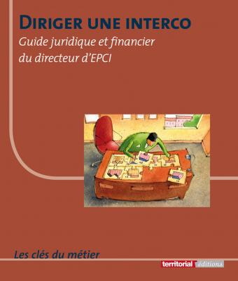 Diriger une interco - Guide juridique et financier du directeur d'EPCI