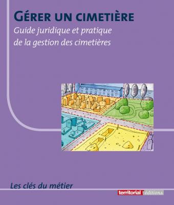 Gérer un cimetière - Guide juridique et pratique de la gestion des cimetières