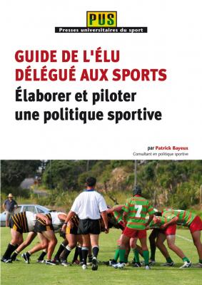 Guide de l'élu délégué aux sports - Élaborer et piloter une politique sportive