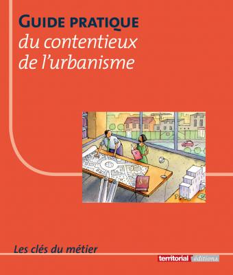 Guide pratique du contentieux de l'urbanisme