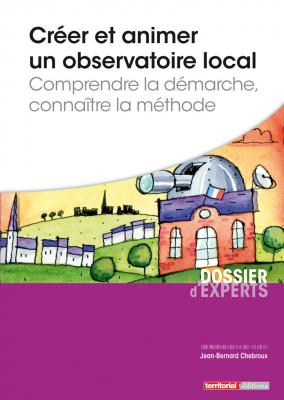 Créer et animer un observatoire local - Comprendre la démarche, connaître la méthode