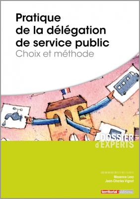 Pratique de la délégation de service public - Choix et méthode