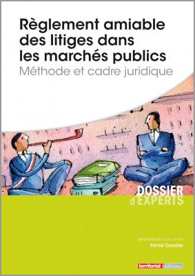 Règlement amiable des litiges dans les marchés publics - Méthode et cadre juridique
