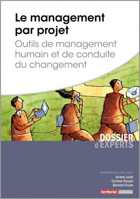 Le management par projet - Outils de management humain et de conduite du changement