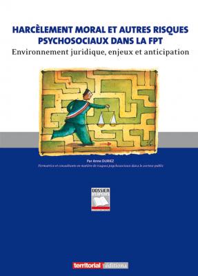 Harcèlement moral et autres risques psychosociaux dans la fonction publique territoriale - Environnement juridique, enjeux et anticipation