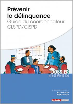 Prévenir la délinquance : guide du coordonnateur CLSPD/CISPD