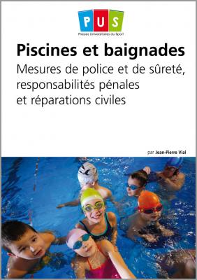 Piscines et baignades - Mesures de police et de sûreté, responsabilités pénales et réparations civiles