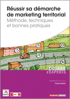 Réussir sa démarche de marketing territorial - Méthode, techniques et bonnes pratiques