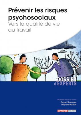 Prévenir les risques psychosociaux - Vers la qualité de vie au travail