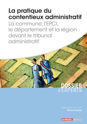 La pratique du contentieux administratif - La commune, l'EPCI, le département et la région devant le tribunal administratif