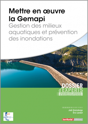 Mettre en oeuvre la Gemapi - Gestion des milieux aquatiques et prévention des inondations