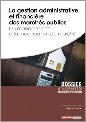 La gestion administrative et financière des marchés publics - Du management à la modification du marché
