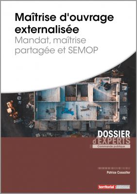 Maîtrise d'ouvrage externalisée - Mandat, maîtrise partagée et SEMOP