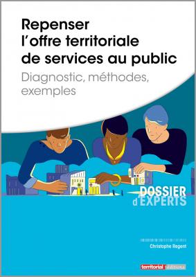 Repenser l'offre territoriale de services au public - Diagnostic, méthodes, exemples