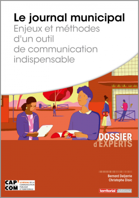 Le journal municipal - Enjeux et méthodes d'un outil de communication indispensable