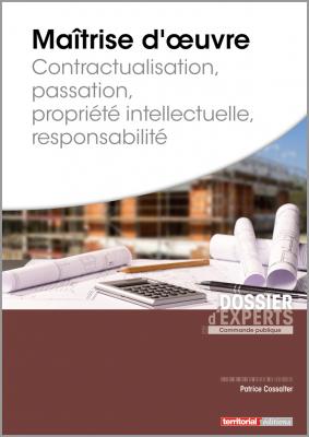 Maîtrise d'oeuvre - Contractualisation, passation, propriété intellectuelle, responsabilité