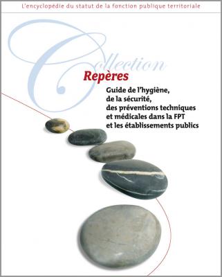 Guide de l'hygiène, de la sécurité, des préventions techniques et médicales dans la fonction publique territoriale et les établissements publics